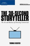 30-Second Storyteller The Art and Business of Directing Commercials 1st 2006 9781598632262 Front Cover