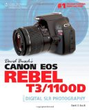 David Busch's Canon EOS Rebel T3/1100D Guide to Digital SLR Photography 2011 9781435460263 Front Cover