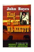King of the Wa-Kikuyu A True Story of Travel and Adventure in Africa 2001 9781570901263 Front Cover