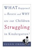 What Happened to Recess and Why Are Our Children Struggling in Kindergarten? 2002 9780071383264 Front Cover