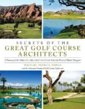 Secrets of the Great Golf Course Architects A Treasury of the World's Greatest Golf Courses by History's Master Designers 2008 9781602393264 Front Cover