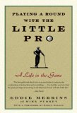 Playing a Round with the Little Pro A Life in the Game 2007 9780743274265 Front Cover