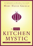 New Kitchen Mystic A Companion for Spiritual Explorers 2013 9781582704265 Front Cover