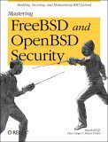 Mastering FreeBSD and OpenBSD Security Building, Securing, and Maintaining BSD Systems 2005 9780596006266 Front Cover
