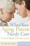 When Your Aging Parent Needs Care Practical Help for This Season of Life 2009 9780736925266 Front Cover