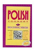 Polish Cookery Poland's Bestselling Cookbook Adapted for American Kitchens - Includes Recipes for Mushroom-Barley Soup, Cucumber Salad, Bigos, Cheese Pierogi, and Almond Babka 1968 9780517505267 Front Cover