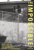 Impossible Rodney Mullen, Ryan Sheckler, and the Anti-Gravity History of Skateboarding 2011 9780762770267 Front Cover