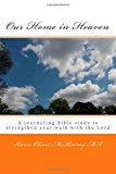 Our Home in Heaven A Journaling Bible Study to Help Strengthen Your Walk with the Lord 2012 9781461058267 Front Cover