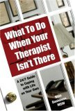What to Do When Your Therapist Isn't There A 24/7 Guide to Coping with Life on Your Own 2006 9781578262267 Front Cover