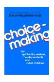 Choicemaking For Spirituality Seekers, Co-Dependents and Adult Children 1986 9780932194268 Front Cover