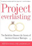Project Everlasting Two Bachelors Discover the Secrets of America's Greatest Marriages 2008 9781416543268 Front Cover