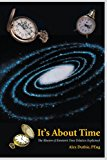 It's about Time The Illusion of Einstein's Time Dilation Explained 2012 9781469758268 Front Cover