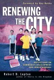 Renewing the City Reflections on Community Development and Urban Renewal 2005 9780830833269 Front Cover