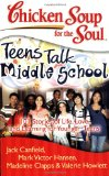 Chicken Soup for the Soul: Teens Talk Middle School 101 Stories of Life, Love, and Learning for Younger Teens 2008 9781935096269 Front Cover