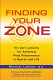 Finding Your Zone Ten Core Lessons for Achieving Peak Performance in Sports and Life 1st 2008 9780399534270 Front Cover