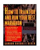 How to Train for and Run Your Best Marathon Valuable Coaching from a National Class Marathoner on Getting up for and Finishing 1st 1993 9780671797270 Front Cover