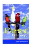 Parrot Training A Guide to Taming and Gentling Your Avian Companion 2001 9780764563270 Front Cover