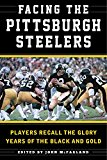 Facing the Pittsburgh Steelers Players Recall the Glory Years of the Black and Gold 2016 9781613219270 Front Cover