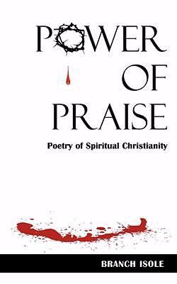 Power of Praise: Poetry of Spiritual Christianity 2008 9780974769271 Front Cover