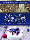 Chia Seed Cookbook Eat Well, Feel Great, Lose Weight 2013 9781620874271 Front Cover