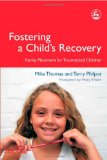 Fostering a Child's Recovery Family Placement for Traumatized Children 2009 9781843103271 Front Cover