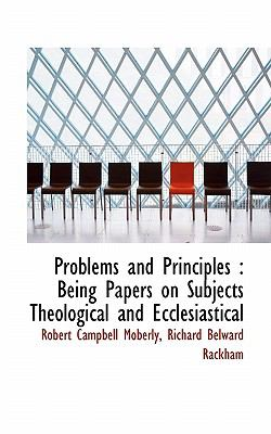 Problems and Principles : Being Papers on Subjects Theological and Ecclesiastical 2009 9781117238272 Front Cover