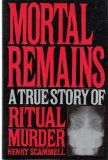Mortal Remains A True Story of Ritual Murder 1991 9780060163273 Front Cover