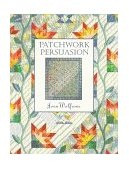 Patchwork Persuasion Fascinating Quilts from Traditional Designs 1997 9781571200273 Front Cover