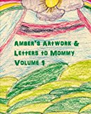 Amber's Artwork and Letters to Mommy Volume 1 2012 9781468158274 Front Cover
