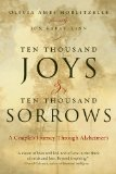 Ten Thousand Joys and Ten Thousand Sorrows A Couple's Journey Through Alzheimer's 1st 2010 9781585428274 Front Cover
