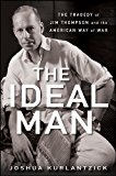 Ideal Man The Tragedy of Jim Thompson and the American Way of War 2010 9781681620275 Front Cover