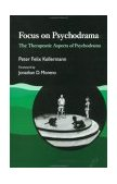 Focus on Psychodrama The Therapeutic Aspects of Psychodrama 1st 1992 9781853021275 Front Cover