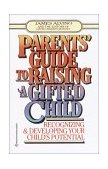 Parent's Guide to Raising a Gifted Child Recognizing and Developing Your Child's Potential from Preschool to Adolescence 1996 9780345410276 Front Cover