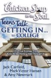 Chicken Soup for the Soul: Teens Talk Getting in... to College 101 True Stories from Kids Who Have Lived Through It 2008 9781935096276 Front Cover