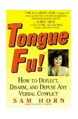Tongue Fu! How to Deflect, Disarm, and Defuse Any Verbal Conflict 1st 1997 Revised 9780312152277 Front Cover