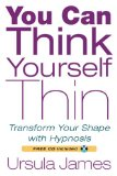 You Can Think Yourself Thin Transform Your Shape with Hypnosis 2009 9781585427277 Front Cover