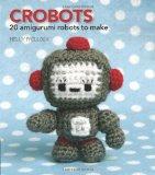 Crobots 20 Amigurumi Robots to Make 2009 9780740778278 Front Cover