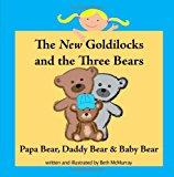 New Goldilocks and the Three Bears: Papa Bear, Daddy Bear, and Baby Bear 2012 9781479389278 Front Cover
