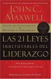 21 Leyes Irrefutables del Liderazgo Siga Estas Leyes, y la Gente lo Seguira a Usted 2007 9781602550278 Front Cover