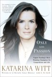 Only with Passion Figure Skating's Most Winning Champion on Competition and Life 1st 2007 9781586484279 Front Cover
