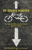 Cyclist's Manifesto The Case for Riding on Two Wheels Instead of Four 1st 2009 9780762751280 Front Cover