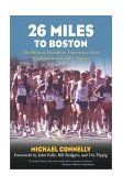 26 Miles to Boston The Boston Marathon Experience from Hopkinton to Copley Square 2003 9781585748280 Front Cover