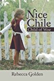 Nice Chile Child of Woe 2012 9781475963281 Front Cover