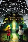 Sinister Sweetness of Splendid Academy 1st 2014 9781595146281 Front Cover