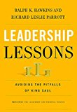 Leadership Lessons Avoiding the Pitfalls of King Saul 1st 2013 9781401677282 Front Cover