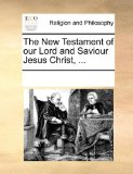 New Testament of Our Lord and Saviour Jesus Christ 2010 9781170923283 Front Cover