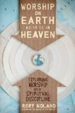 Worship on Earth As It Is in Heaven Exploring Worship As a Spiritual Discipline 1st 2011 9780310331285 Front Cover