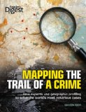 Mapping the Trail of a Crime How Experts Use Geographic Profiling to Solve the World's Most Notorious Cases 2011 9781606523285 Front Cover