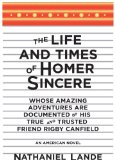 Life and Times of Homer Sincere Whose Amazing Adventures Are Documented by His True and Trusted Friend Rigby Canfield 2010 9781590203286 Front Cover