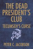 Dead President's Club Tecumseh's Curse 2009 9781425797287 Front Cover